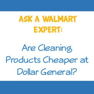 Ask a Walmart Expert:  Are Cleaning Products Cheaper at Dollar General?