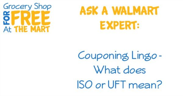 Ask a Walmart Expert: Couponing Lingo – What Does ISO or UFT