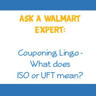 Ask a Walmart Expert: Couponing Lingo – What Does ISO or UFT Mean?
