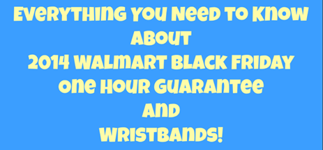 Everything You Need to Know About 2014 Walmart Black Friday One Hour Guarantee Items and Wristband Program!