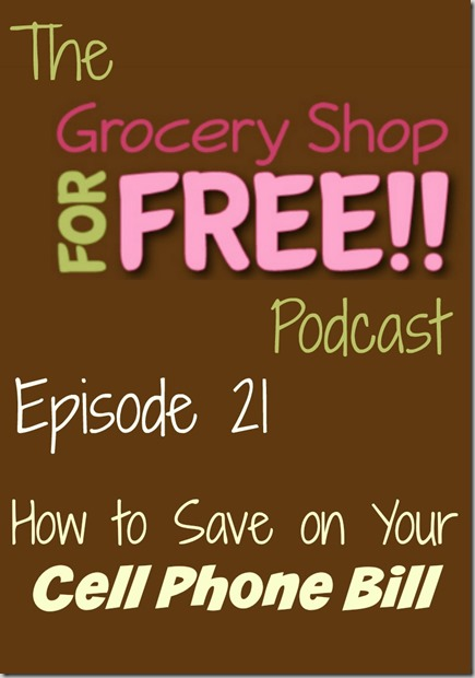 The Grocery Shop for FREE Podcast-Episode 21: How to Save on Your Cell Phone Bill!