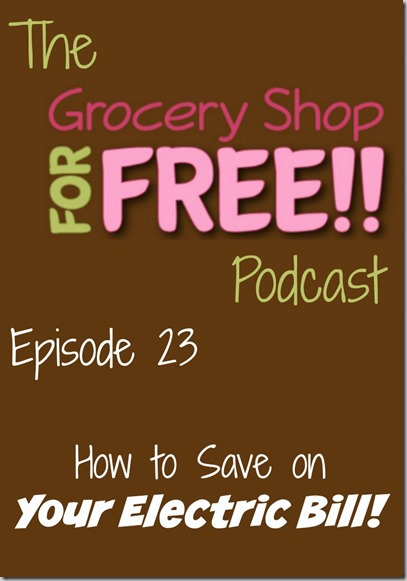 The Grocery Shop for FREE Podcast–Episode 23: How to Save on Your Electric Bill!