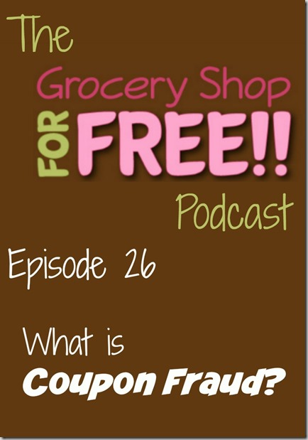 The Grocery Shop for FREE Podcast–Episode 26: What is Coupon Fraud?
