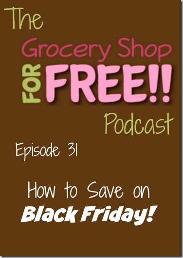 The Grocery Shop for FREE Podcast–Episode 31: How to Save on Black Friday!