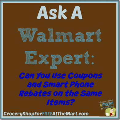 Ask a Walmart Expert: Can You Use Coupons and Smart Phone Rebates on the Same Items?