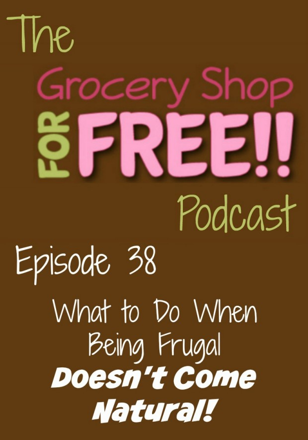 The Grocery Shop for FREE Podcast–Episode 38:What to Do When Being Frugal Doesn't Come Naturally!
